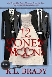 12 Honeymoons - A Novel ebook by K.L. Brady