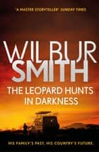 The Leopard Hunts in Darkness - The Ballantyne Series 4 eBook by Wilbur Smith