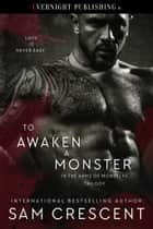 To Awaken a Monster ebook by Sam Crescent