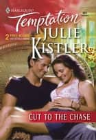 Cut to the Chase ebook by Julie Kistler
