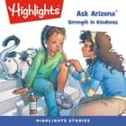 Ask Arizona: Strength in Kindness audiobook by Highlights for Children, Highlights for Children