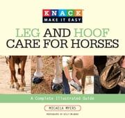 Knack Leg and Hoof Care for Horses - A Complete Illustrated Guide ebook by Kelly Meadows,Micaela Myers