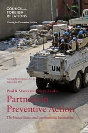 Partners in Preventive Action: The United States and International Institutions ebook by Paul B. Stares, Micah Zenko