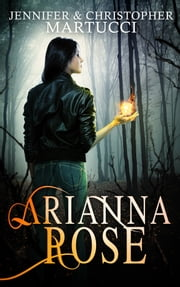 Arianna Rose (Part 1) ebook by Jennifer and Christopher Martucci