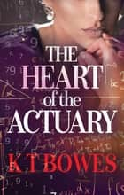 The Heart of The Actuary ebook by K T Bowes