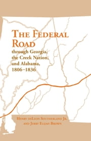The Federal Road Through Georgia ebook by Henry deLeon Southerland,Jerry Elijah Brown