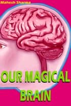 Our Magical Brain ebook by Mahesh Dutt Sharma