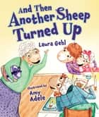 And Then Another Sheep Turned Up eBook by Amy Adele, Laura Gehl
