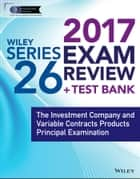 Wiley FINRA Series 26 Exam Review 2017 - The Investment Company and Variable Contracts Products Principal Examination ebook by Wiley