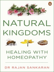 Natural Kingdoms - Healing with Homeopathy ebook by Rajan Sankaran