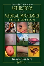 Physician's Guide to Arthropods of Medical Importance, Fifth Edition ebook by Goddard, Jerome
