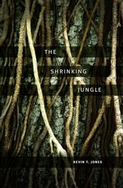 The Shrinking Jungle ebook by Kevin T. Jones
