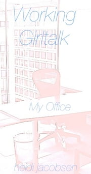 Working Girltalk - My Office ebook by heidi jacobsen