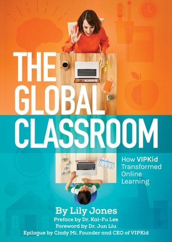 The Global Classroom - How VIPKID Transformed Online Learning ebook by Lily Jones,Dr. Kai-Fu Lee