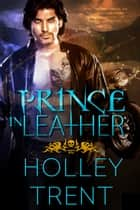 Prince in Leather ebook by Holley Trent