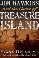 Jim Hawkins and The Curse of Treasure Island ebook by Frank Delaney