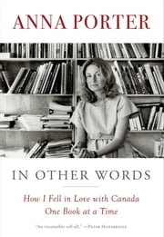 In Other Words - How I Fell in Love with Canada One Book at a Time ebook by Anna Porter