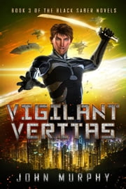 Vigilant Veritas - Black Saber Novels, #3 ebook by John Murphy