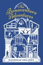 The Bonaventure Adventures eBook by Rachelle Delaney