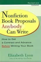 Nonfiction Book Proposals Anybody can Write (Revised and Updated) eBook by Elizabeth Lyon