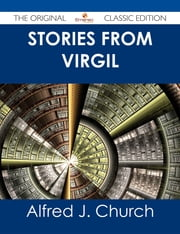 Stories from Virgil - The Original Classic Edition ebook by Alfred J. Church