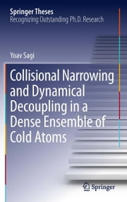 Collisional Narrowing and Dynamical Decoupling in a Dense Ensemble of Cold Atoms ebook by Yoav Sagi