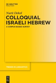Colloquial Israeli Hebrew - A Corpus-based Survey ebook by Nurit Dekel