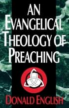 An Evangelical Theology of Preaching ebook by Donald English