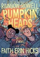 Pumpkinheads ebook by Rainbow Rowell, Faith Erin Hicks, Sarah Stern