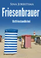 Friesenbrauer. Ostfrieslandkrimi ebook by