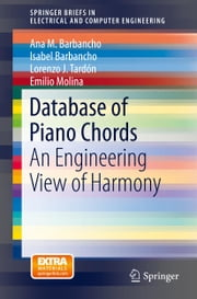 Database of Piano Chords - An Engineering View of Harmony ebook by Isabel Barbancho,Emilio Molina,Ana M Barbancho,Lorenzo J Tardón