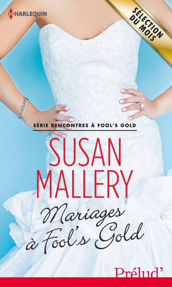 Mariages à Fool's Gold - T6 - Rencontres à Fool's Gold ebook by Susan Mallery