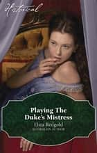 Playing The Duke's Mistress ebook by Eliza Redgold