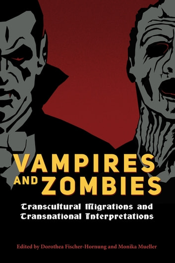 Vampires and Zombies - Transcultural Migrations and Transnational Interpretations ebook by