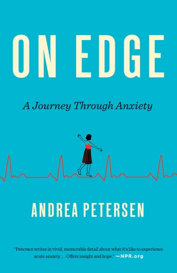 On Edge - A Journey Through Anxiety ebook by Andrea Petersen