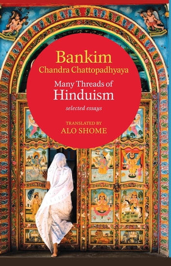 Many Threads of Hinduism: Selected Essays ebook by Bankim Chandra Chattopadhyaya