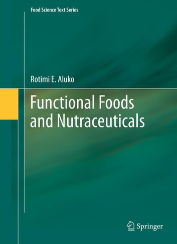 Functional Foods and Nutraceuticals ebook by Rotimi E. Aluko