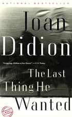 The Last Thing He Wanted ebook by Joan Didion