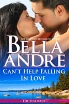 Can't Help Falling In Love: The Sullivans ebook by Bella Andre