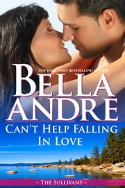 Can't Help Falling In Love: The Sullivans ekitaplar by Bella Andre