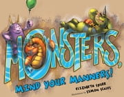 Monsters, Mind Your Manners! ebook by Elizabeth Spurr,Simon Scales