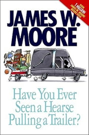 Have You Ever Seen a Hearse Pulling a Trailer? ebook by James W. Moore