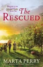 The Rescued - Keepers of the Promise, Book Two ebook by Marta Perry