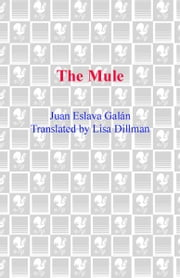 The Mule ebook by Juan Eslava Galan,Lisa Dillman