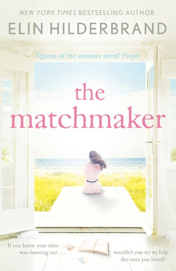 The Matchmaker - Immerse yourself in the perfect beach read for 2018 ebook by Elin Hilderbrand