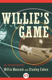 Willie's Game - An Autobiography ebook by Stanley Cohen,Willie Mosconi