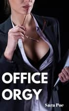 Office Orgy - Group Menage ebook by Sara Poe