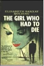 The Girl Who Had To Die ebook by Elizabeth Sanxay-Holding