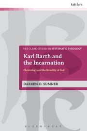 Karl Barth and the Incarnation - Christology and the Humility of God ebook by Dr Darren O. Sumner