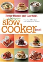 The Ultimate Slow Cooker Book - More than 400 Recipes from Appetizers to Desserts ebook by Better Homes and Gardens